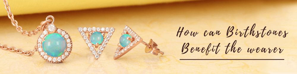 How Can Birthstones Benefit The Wearer?