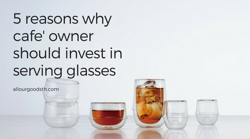 5 Reasons why cafe' owner should invest in serving glasses
