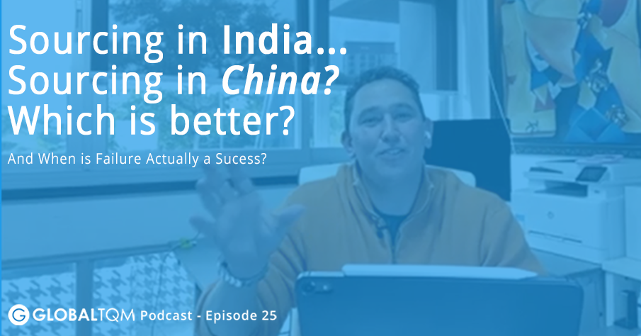Sourcing in India… Sourcing in China? Which is better? [Podcast Ep26]