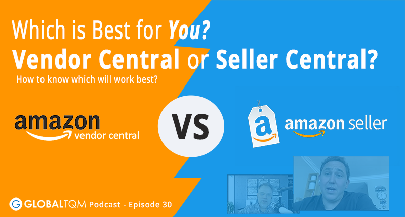 Amazon - Which is Best for You - Vendor Central or Seller Central? [Podcast ep.30]