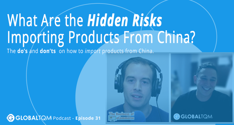 What Are the Hidden Risks Importing Products From China? [Podcast ep.31]