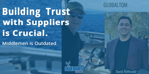 Middlemen Outdated, Building Trust with Suppliers is Crucial [Podcast Ep24]