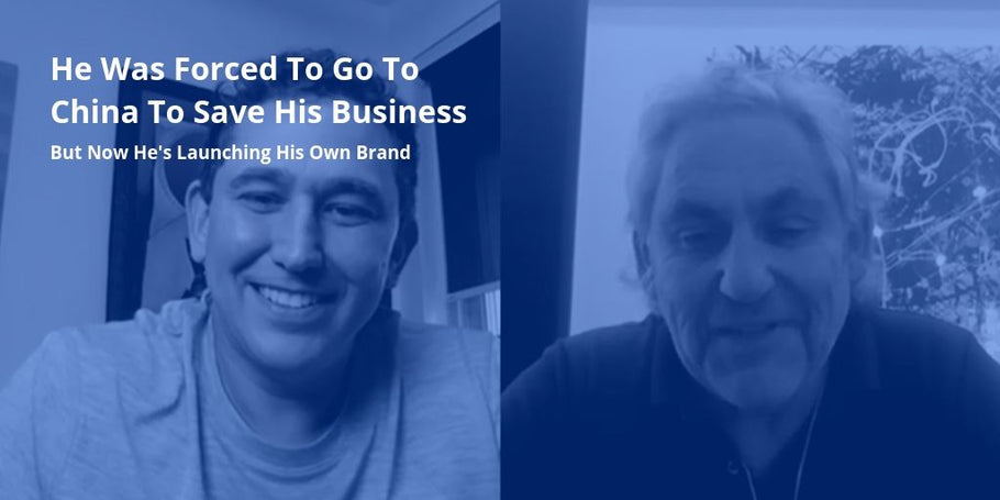 He Was Forced To Go To China To Save His Business But Now He's Launching His Own Brand [Podcast Ep20]