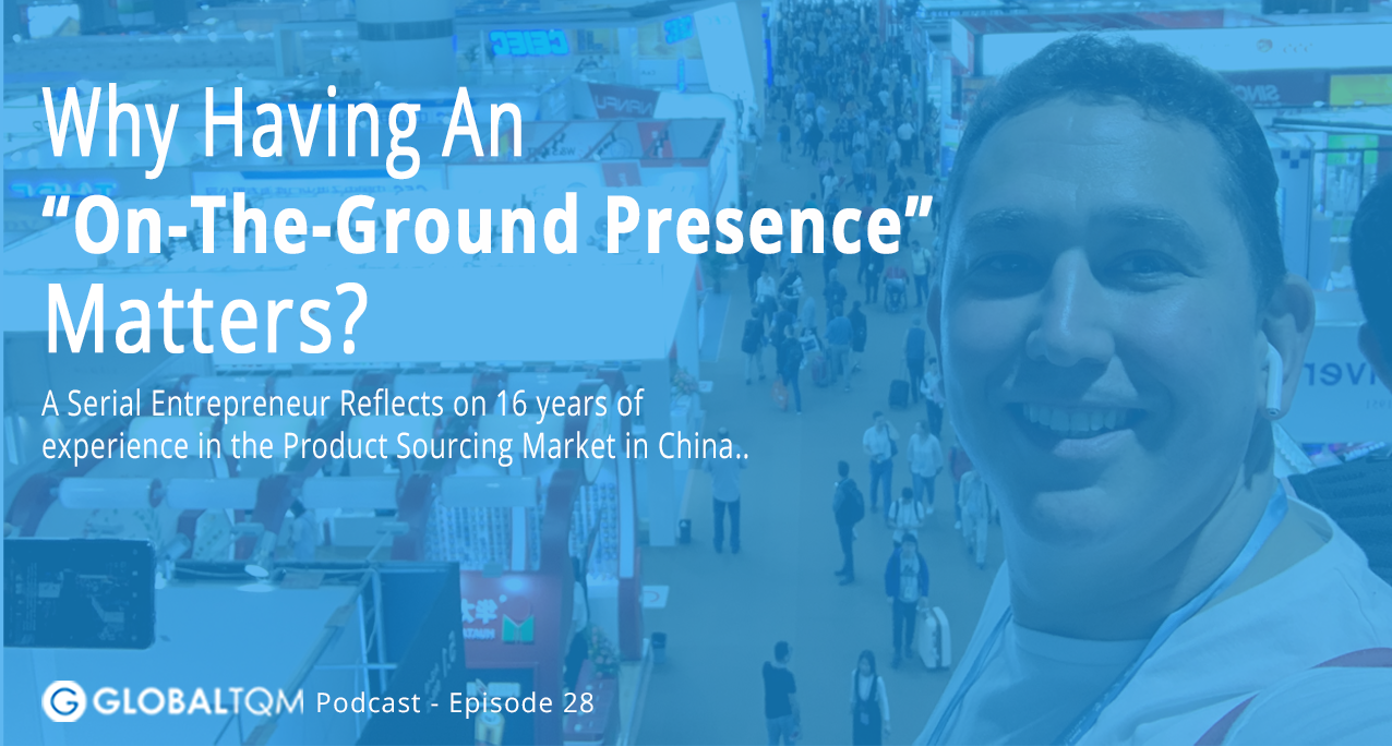GlobalTQM Podcast Ep28 Why Having an On the Ground Presence Matters? Sourcing in China