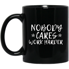 Nobody Cares Work Harder 11 oz. Black Mug