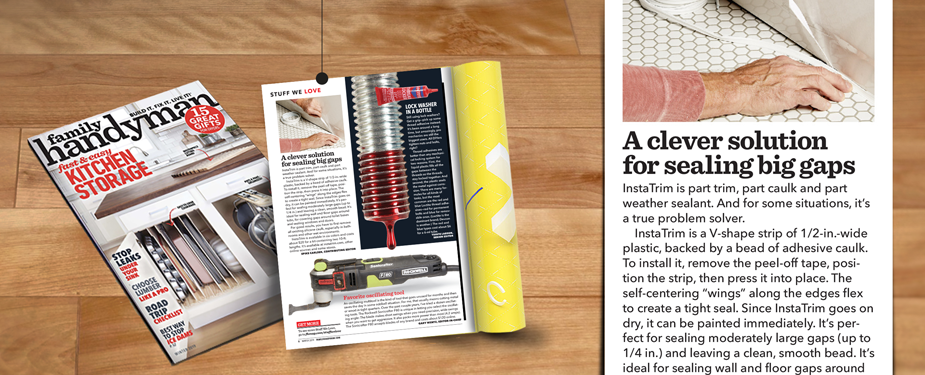 InstaTrim Flexible Trim Strips Confirmed THE Caulking Problem Solver by Family Handyman Magazine