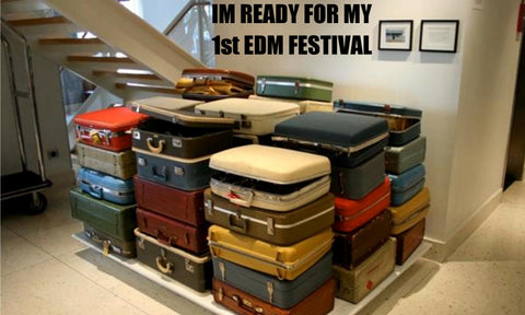 Packing for edm festival. 5 rookie mistakes made prepping for your first electronic music festival