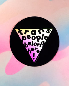 Trans People Belong Here Sticker