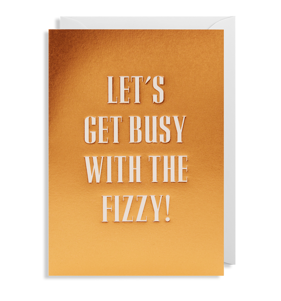 Let's Get Busy With The Fizzy