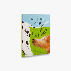 Why Do Dogs Sniff Bottoms by Lily Snowden-Fine and Dr Nick Crumpton