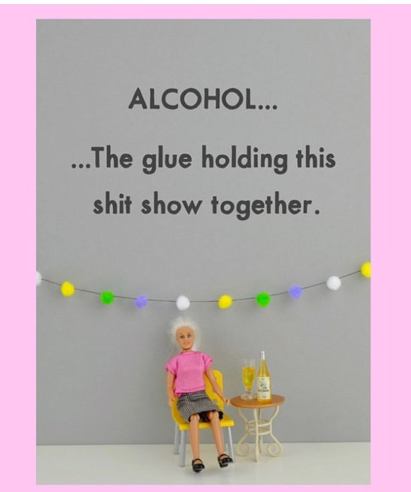 Alcohol: The glue holding this sh*t show together JJQ001