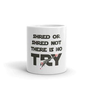 Shred or shred not. There is no try. Choose your 11oz or 15oz Coffee Cup