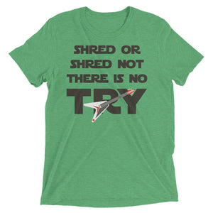 Shred or shred not. There is no try. Comes in 8 colors - Men's tri-blend
