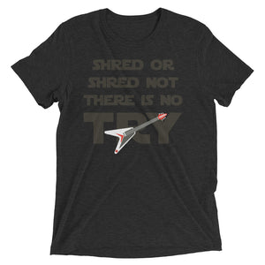 Shred or shred not.  There is no try.  Comes in 7 colors - Men's tri-blend