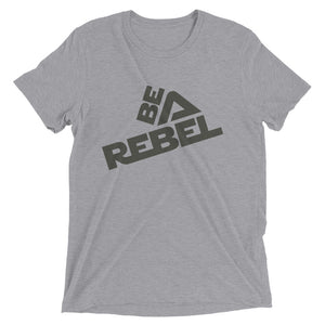 Be a rebel - Comes in 8 colors - Men's tri-blend