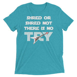 Shred or shred not. There is no try.  Comes in 14 colors - Men's tri-blend