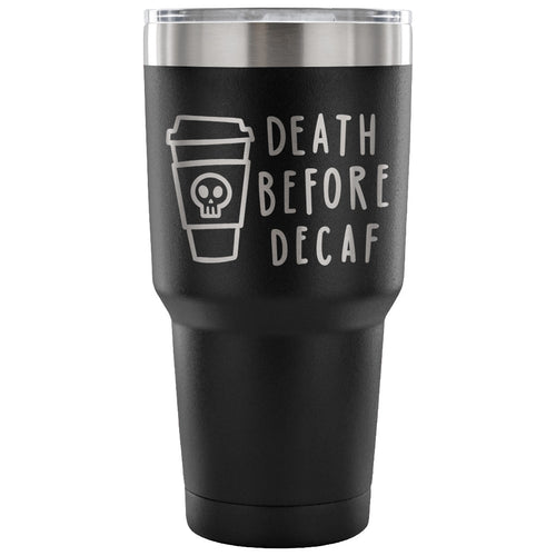 Death Before Decaf 30 oz Tumbler - Travel Cup, Coffee Mug