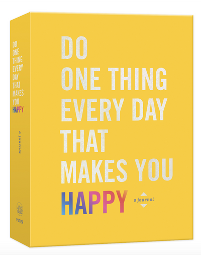 Do One Thing Every Day That Makes You Happy-A Journal