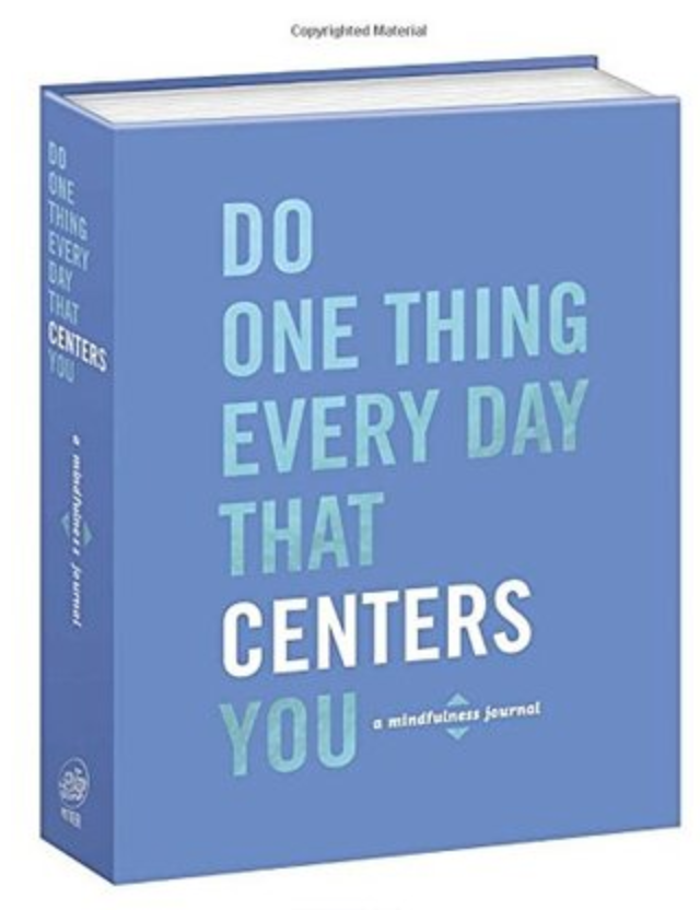 Do One Thing Every Day That Centers You-A Mindfulness Journal