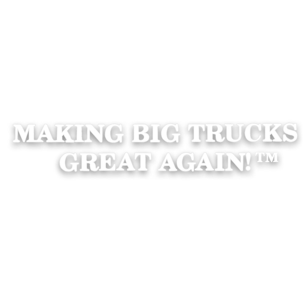 """Making Big Trucks Great Again"" Vinyl 10""x 2.5"" Decal / Sticker"