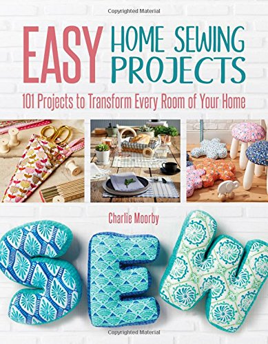Easy Home Sewing Projects: 101 Projects to Transform Every Room of Your Home