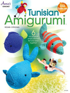 Tunisian Amigurumi: 6 Fun Projects Simply Stitched Flat and Sewn Together