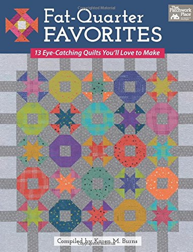 Fat-Quarter Favorites: 13 Eye-Catching Quilts You'll Love to Make