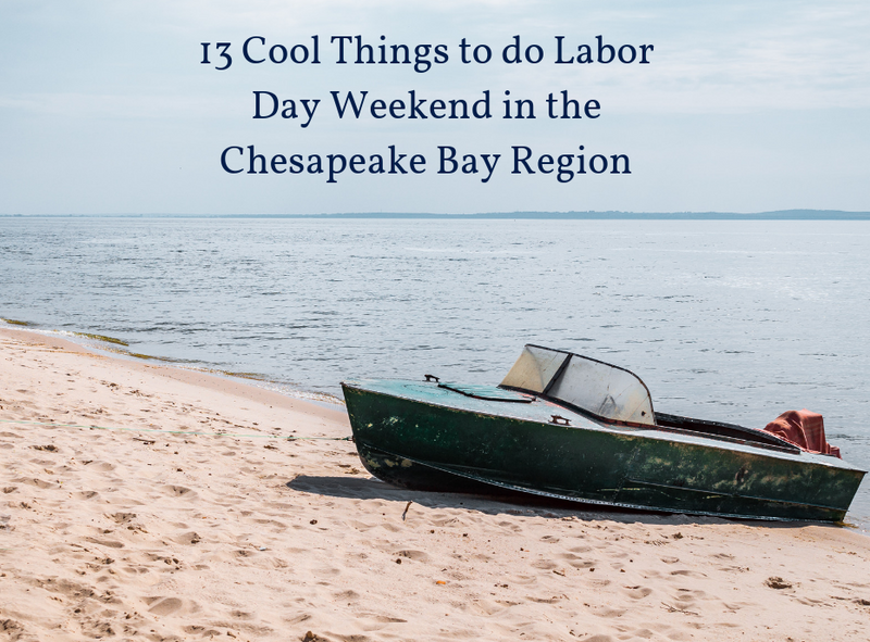 13 Cool Things to do Labor Day Weekend in the Chesapeake Bay Region