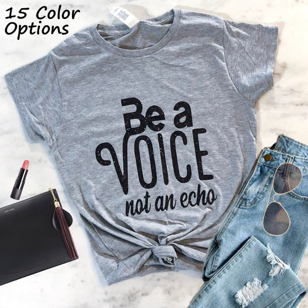 Be a Voice Not an Echo T-Shirt