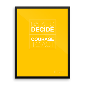Data To Decide, Courage To Act – Framed