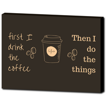 Kitchen Wall Art: First I drink the coffee