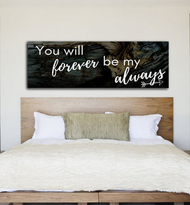Home Decor: You will forever by my always