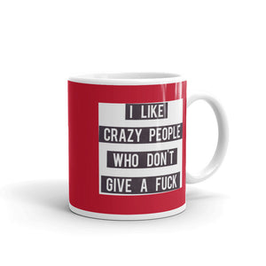 "Funny Mug "" I like crazy people who dont give a fuck "" Joke Quote Mug Gift"