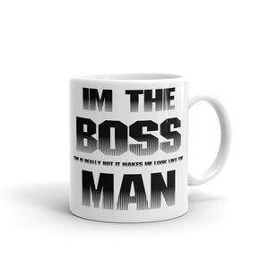 """Funny Mug """" Im the Boss she is really but it makes me look like the man """" Joke Funny Quote Mugs"""