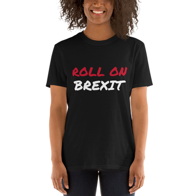ROLL ON BREXIT Short-Sleeve Unisex T-Shirt #Brexit #GetBrexitDone