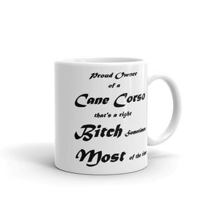 "Cane Corso Dog Mug "" Proud owner of a Cane Corso but shes a right Bitch sometimes Most of the Time "" Joke Funny Quote Mugs #CaneCorso"