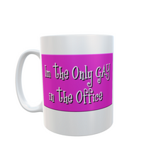 Im The Only Gay in the Office  Mug Funny Adult Humour Tea Coffee Mugs #Gay