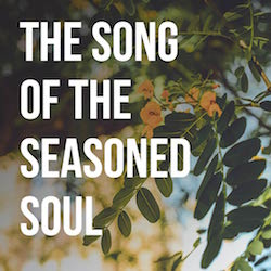 The Song of the Seasoned Soul