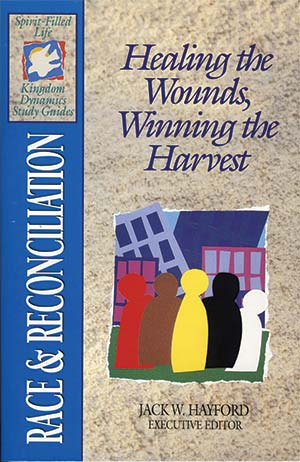 Race and Reconciliation: Healing The Wounds, Winning The Harvest