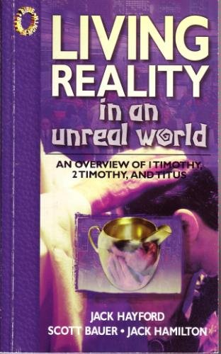 Living Reality in an Unreal World: An Overview of 1 Timothy, 2 Timothy, and Titus