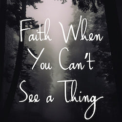 Faith When You Can't See A Thing
