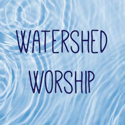 Watershed Worship