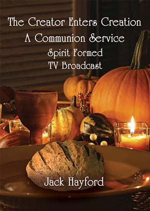 The Creator Enters Creation, A Communion Service with Pastor Jack and Anna Hayford: Spirit Formed TV Broadcast