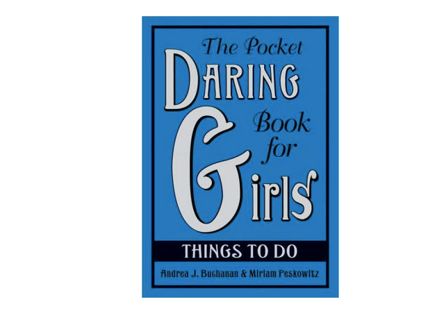 The Pocket Daring Book for Girls: Things to Do: Things to Do