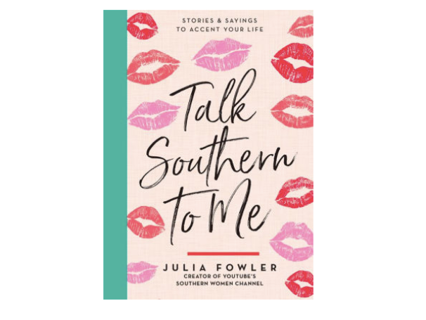 Talk Southern to Me - Stories & Sayings to Accent Your Life by Julia Fowler