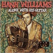 HANK WILLIAMS - ALONE WITH HIS GUITAR - CD New