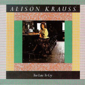 ALISON KRAUSS - TOO LATE TO CRY - CD New