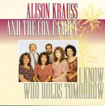 ALISON & THE COX FAMI KRAUSS - I KNOW WHO HOLDS TOMORROW - CD New