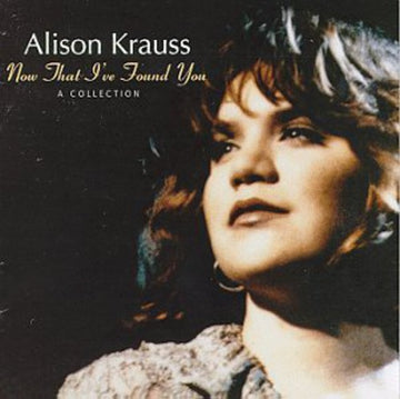 ALISON KRAUSS - NOW THAT I'VE FOUND YOU: COLLECTION - CD New