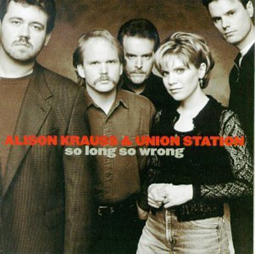 ALISON & UNION STATION KRAUSS - SO LONG, SO WRONG - CD New